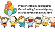 Toevoeging aan procesrichtlijn Kindercentra, Ontwikkeling/behandelgroep: Instroom van een nieuw kind